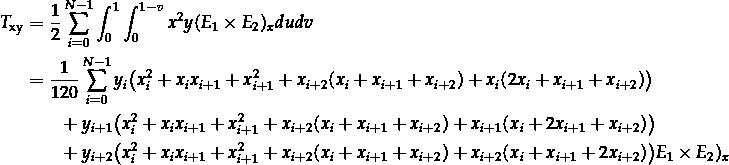 \[\begin{aligned} T_{\mathrm{xy}} &= \frac{1}{2} \sum_{i=0}^{N-1} \int_0^1 \int_0^{1-v} x^2 y (E_1 \times E_2)_x du dv \\ &= \frac{1}{120} \sum_{i=0}^{N-1} y_i \bigl( x_i^2 + x_i x_{i+1} + x_{i+1}^2 + x_{i+2} (x_i + x_{i+1} + x_{i+2}) + x_i (2x_i + x_{i+1} + x_{i+2}) \bigr) \\ &\quad\quad + y_{i+1} \bigl( x_i^2 + x_i x_{i+1} + x_{i+1}^2 + x_{i+2} (x_i + x_{i+1} + x_{i+2}) + x_{i+1} (x_i + 2x_{i+1} + x_{i+2}) \bigr) \\ &\quad\quad + y_{i+2} \bigl( x_i^2 + x_i x_{i+1} + x_{i+1}^2 + x_{i+2} (x_i + x_{i+1} + x_{i+2}) + x_{i+2} (x_i + x_{i+1} + 2x_{i+2}) \bigr) E_1 \times E_2)_x  \end{aligned}\]